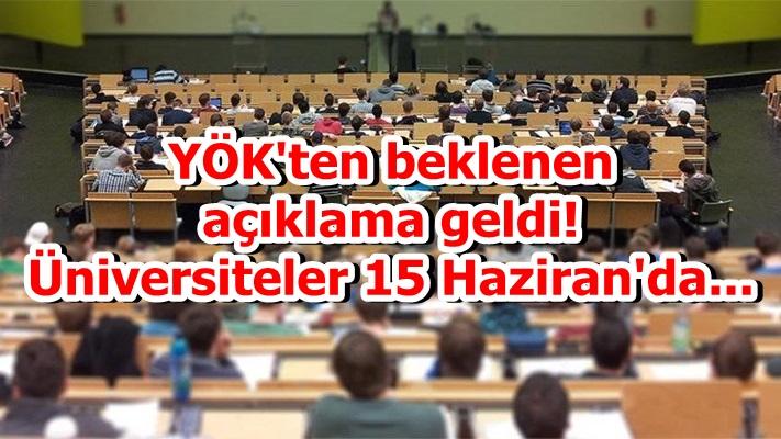 YÖK'ten beklenen açıklama geldi: Üniversiteler 15 Haziran'da...