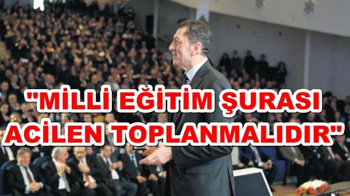 """""""MİLLİ EĞİTİM ŞURASI ACİLEN TOPLANMALIDIR"""""""