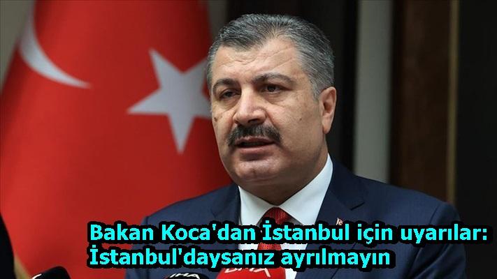 Bakan Koca'dan İstanbul için uyarılar: İstanbul'daysanız ayrılmayın