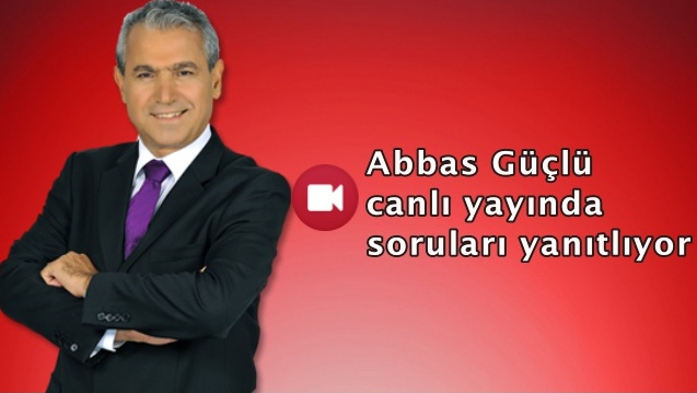 Abbas Güçlü ile saat 12.00'da canlı yayın!
