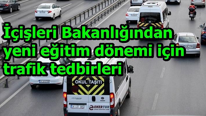 İçişleri Bakanlığından yeni eğitim dönemi için trafik tedbirleri