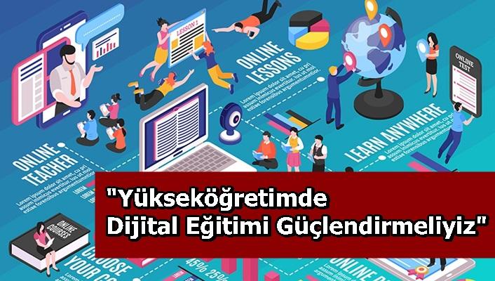 """""""Yükseköğretimde Dijital Eğitimi Güçlendirmeliyiz"""""""