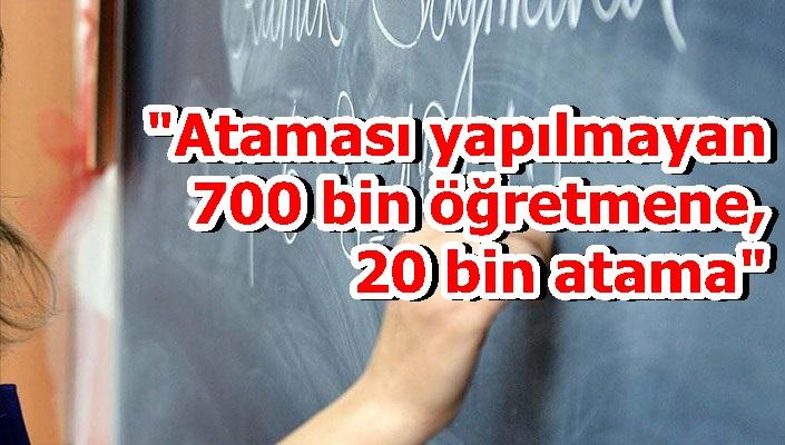"""""""Ataması yapılmayan 700 bin öğretmene, 20 bin atama"""""""