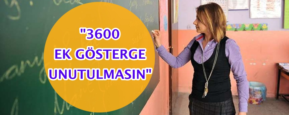 """3600 EK GÖSTERGE UNUTULMASIN"""