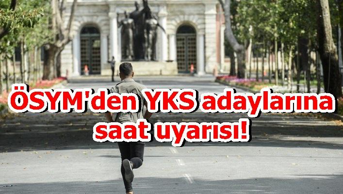 ÖSYM'den YKS adaylarına saat uyarısı!