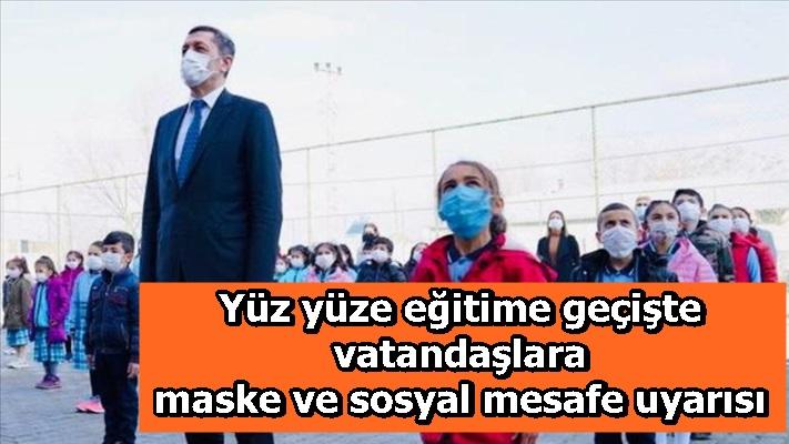 Yüz yüze eğitime geçişte vatandaşlara maske ve sosyal mesafe uyarısı
