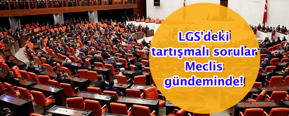 LGS'deki tartışmalı sorular Meclis gündeminde!