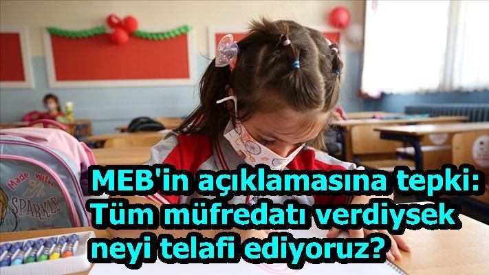 MEB'in açıklamasına tepki: Tüm müfredatı verdiysek neyi telafi ediyoruz?