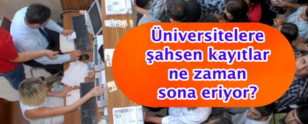 Üniversitelere şahsen kayıtlar ne zaman sona eriyor?