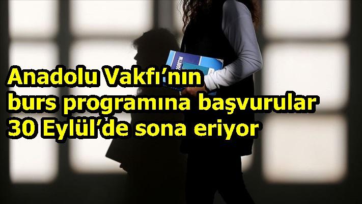 Anadolu Vakfı'nın burs programına başvurular için son gün30 Eylül