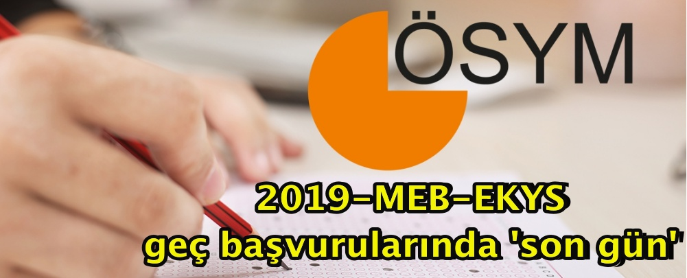 2019-MEB-EKYS geç başvurularında 'son gün'