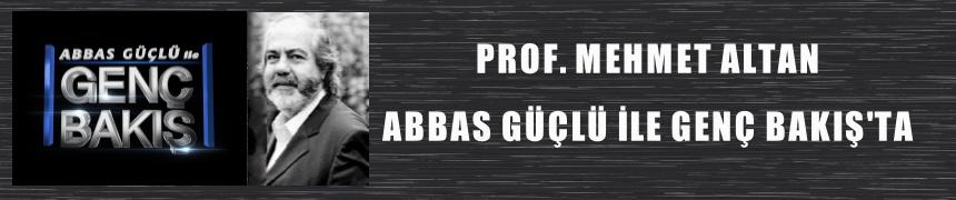 Prof. Mehmet Altan Abbas Güçlü İle Genç Bakış'ta