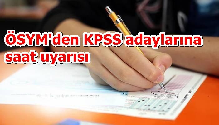 ÖSYM'den KPSS adaylarına saat uyarısı