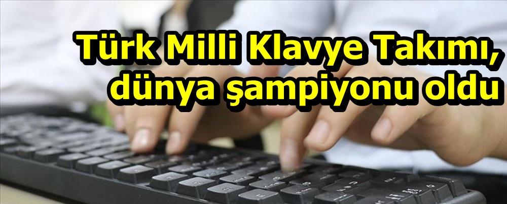 Türk Milli Klavye Takımı, dünya şampiyonu oldu