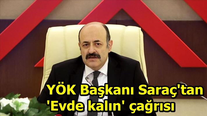YÖK Başkanı Saraç'tan 'Evde kalın' çağrısı