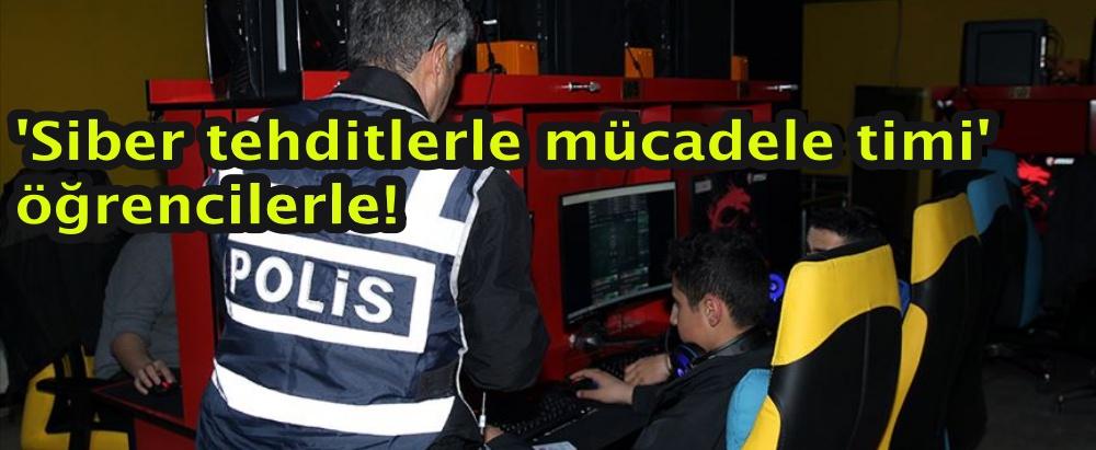 'Siber tehditlerle mücadele timi' öğrencilerle!