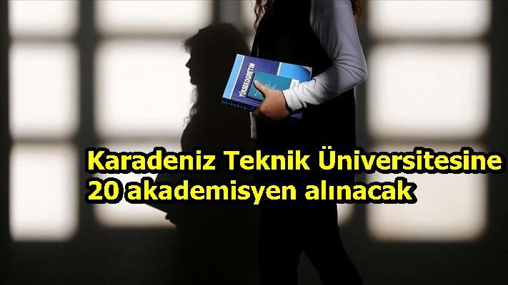 Karadeniz Teknik Üniversitesine 20 akademisyen alınacak