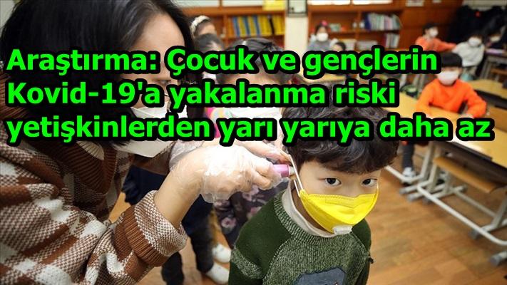 Araştırma: Çocuk ve gençlerin Kovid-19'a yakalanma riski yetişkinlerden yarı yarıya daha az