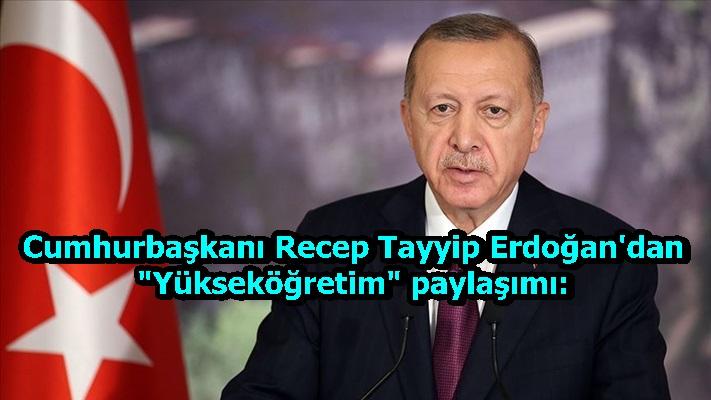 """Cumhurbaşkanı Recep Tayyip Erdoğan'dan """"Yükseköğretim"""" paylaşımı"""