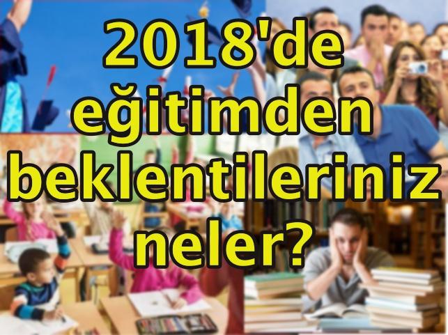2018'de eğitimden beklentileriniz neler?