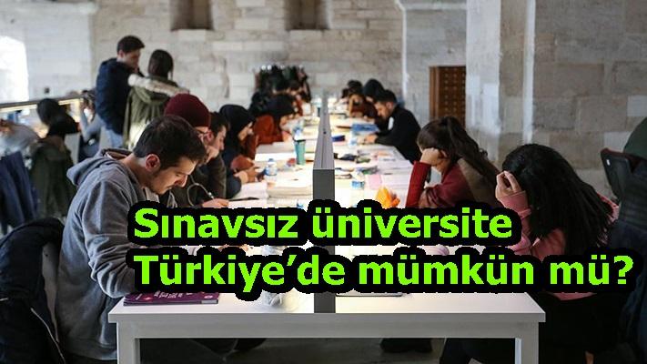 Sınavsız üniversite Türkiye'de mümkün mü?