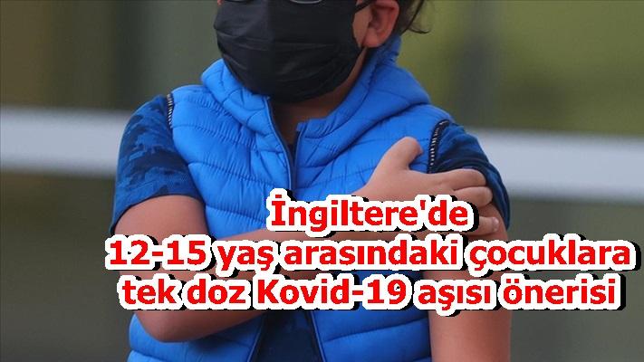İngiltere'de 12-15 yaş arasındaki çocuklara tek doz Kovid-19 aşısı önerisi