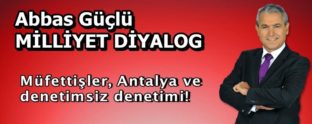 Müfettişler, Antalya ve denetimsiz denetimi!