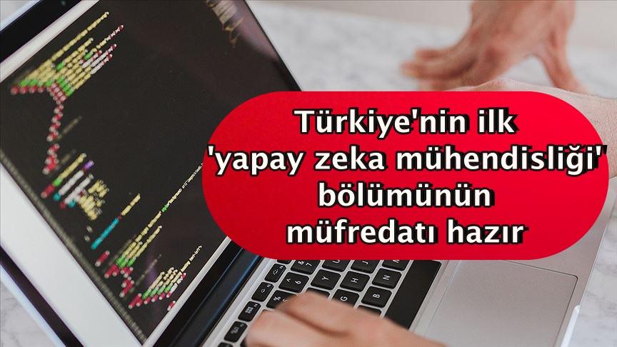 Türkiye'nin ilk 'yapay zeka mühendisliği' bölümünün müfredatı hazır