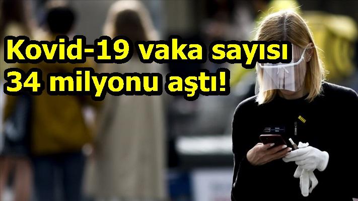 Kovid-19 vaka sayısı 34 milyonu aştı!