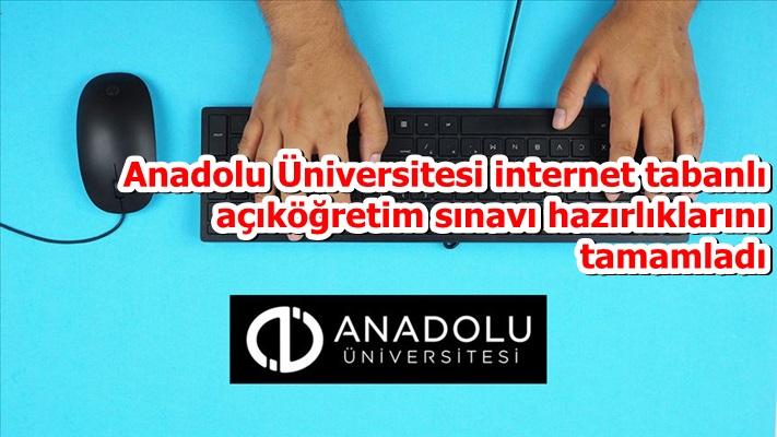 Anadolu Üniversitesi internet tabanlı açıköğretim sınavı hazırlıklarını tamamladı