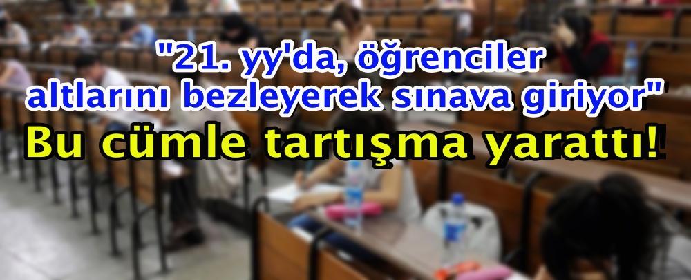 """""""21. yy'da, öğrenciler altlarını bezleyerek sınava giriyor"""""""