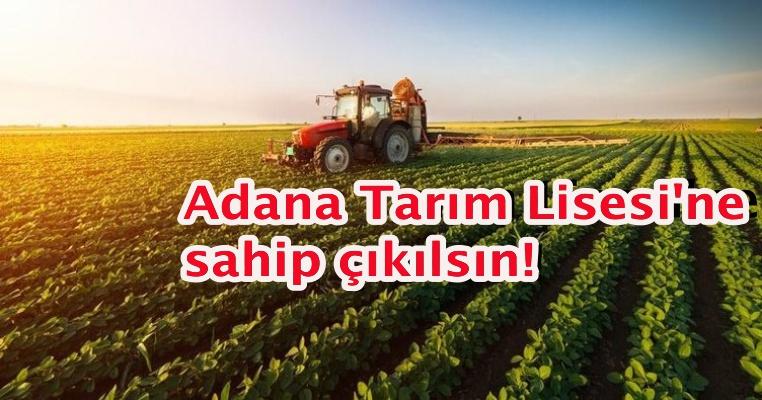 Adana Tarım Lisesi'ne sahip çıkılsın!