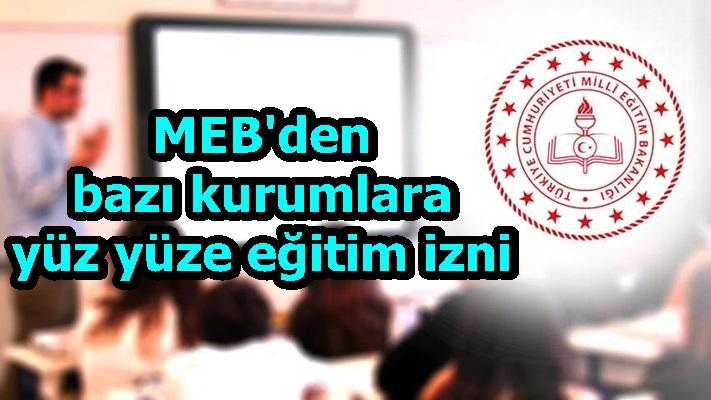 MEB'den bazı kurumlara yüz yüze eğitim izni