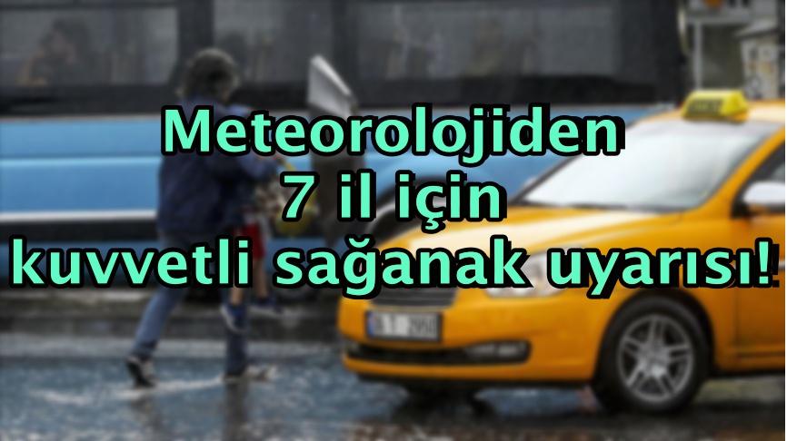 Meteorolojiden 7 il için kuvvetli sağanak uyarısı