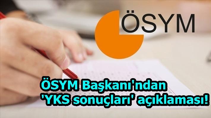 ÖSYM Başkanı'ndan 'YKS sonuçları' açıklaması!