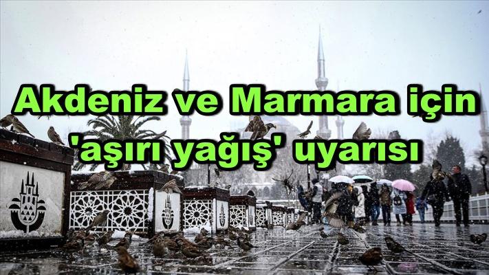 Akdeniz ve Marmara için 'aşırı yağış' uyarısı