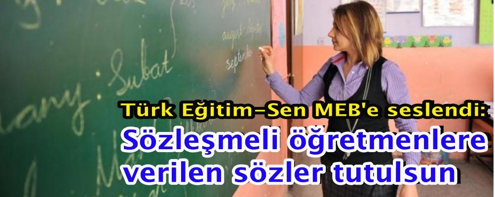 Türk Eğitim-Sen MEB'e seslendi: Sözleşmeli öğretmenlere verilen sözler tutulsun