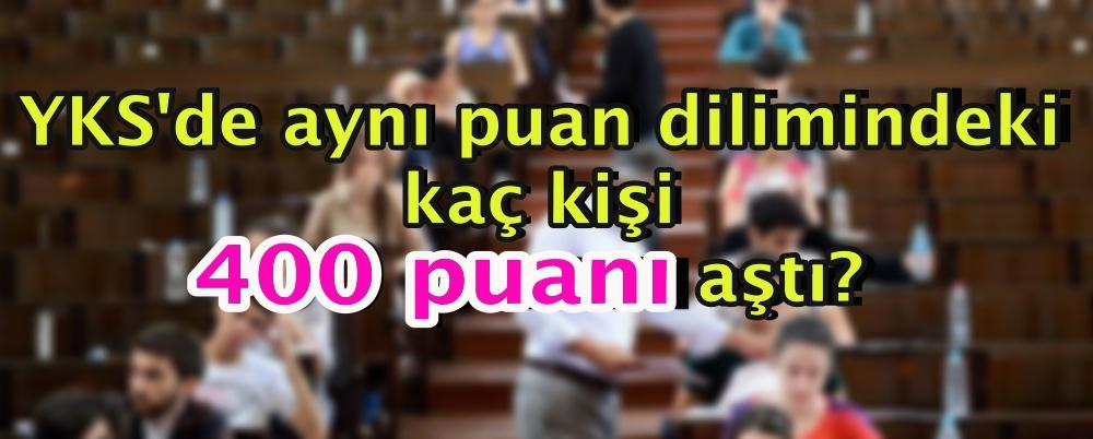 YKS'de aynı puan dilimindeki kaç kişi 400 puanı aştı?