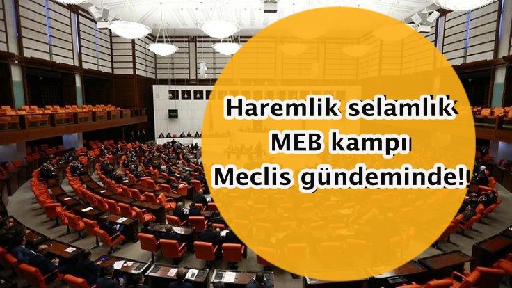 Haremlik selamlık MEB kampı Meclis gündeminde!