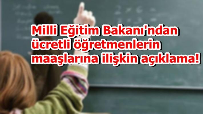 Milli Eğitim Bakanı'ndan ücretli öğretmenlerin maaşlarına ilişkin açıklama!