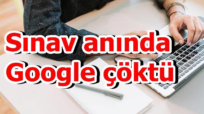 Sınav anında Google çöktü