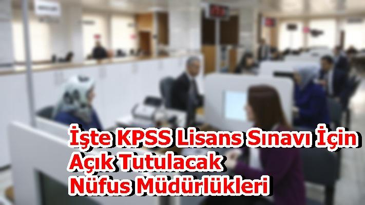 İşte KPSS Lisans Sınavı İçin Açık Tutulacak Nüfus Müdürlükleri
