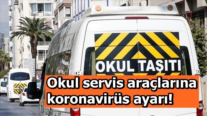 Okul servis araçlarına koronavirüs ayarı!
