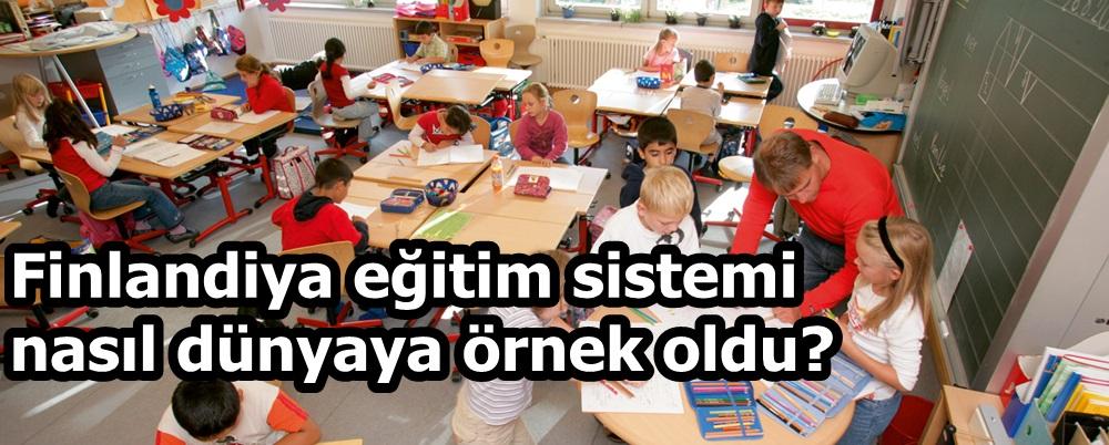 Finlandiya eğitim sistemi nasıl dünyaya örnek oldu?