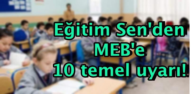 Eğitim Sen'den MEB'e 10 temel uyarı!