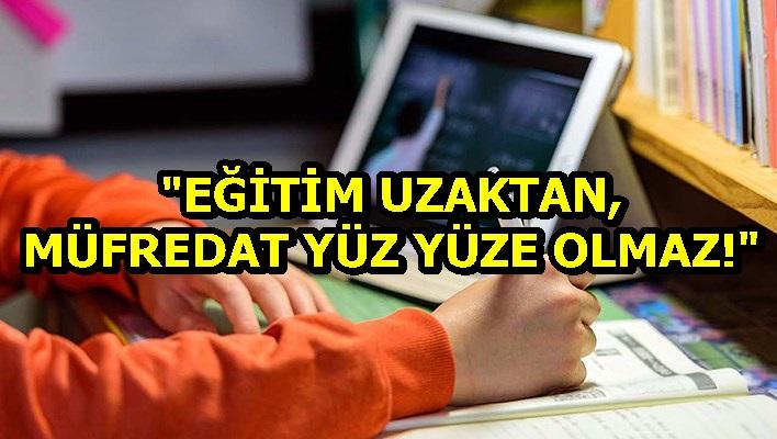 """""""EĞİTİM UZAKTAN, MÜFREDAT YÜZ YÜZE OLMAZ!"""""""