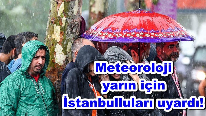 Meteoroloji yarın için İstanbulluları uyardı!