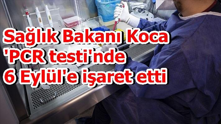 Sağlık Bakanı Koca 'PCR testi'nde 6 Eylül'e işaret etti