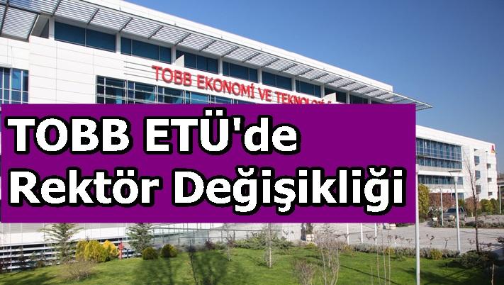 TOBB ETÜ'de Rektör Değişikliği