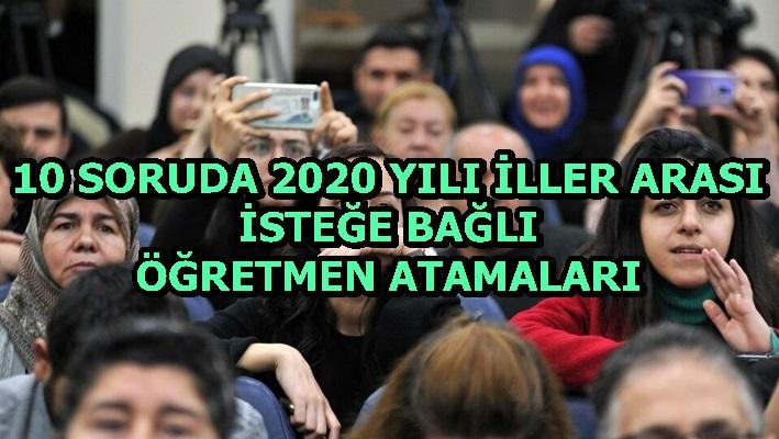 10 SORUDA 2020 YILI İLLER ARASI İSTEĞE BAĞLI ÖĞRETMEN ATAMALARI
